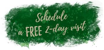Schedule a free 2-day visit