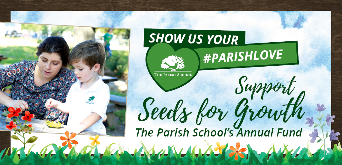 Seeds for Growth The Parish School's Annual Fund